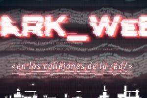 Dark web: en los callejones de la red